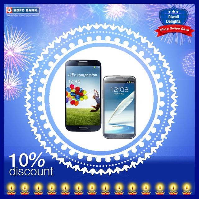 #Diwali is here #ShopSwipeSave! Grab yourself a Samsung S4 or Note2 at 10% discount with your #HDFC Bank Debit/Credit Card.
