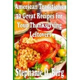 American Traditions: 30 Great Recipes for Your Thanksgiving Leftovers (Kindle Edition)By Stephanie D. Berg
