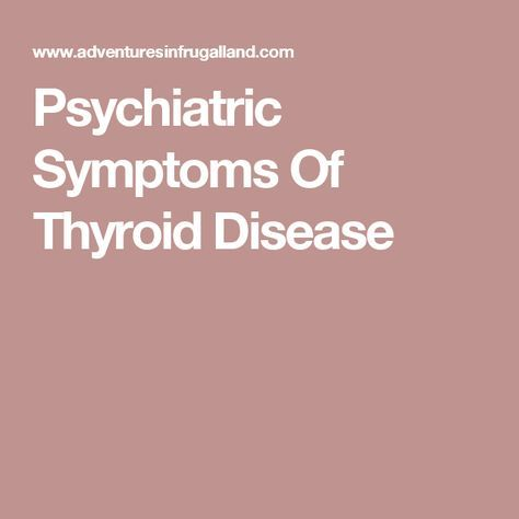 Psychiatric Symptoms Of Thyroid Disease