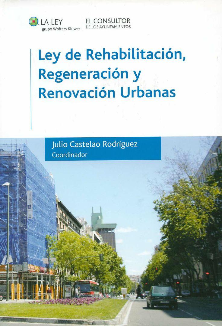 Ley de rehabilitación, regeneración y renovación urbanas / Coordinador Julio Castelao Rodríguez ; autores Rafael Arnaiz Ramos...[et al.]. - Las Rozas (Madrid) : El consultor de los ayuntamientos (La Ley), 2013