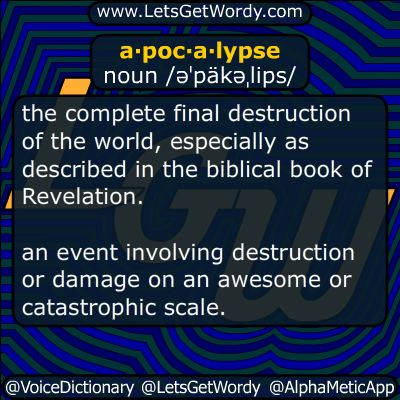 """apocalypse 07/17/2015 GFX Definition of the Day a·poc·a·lypse noun /əˈpäkəˌlips/ the complete final destruction of the world, especially as described in the biblical book of #Revelation . (especially in the #Vulgate Bible) the book of Revelation. an event involving #destruction or damage on an #awesome or #catastrophic scale. """"a stock market apocalypse"""" #LetsGetWordy #dailyGFXdef #apocalypse"""