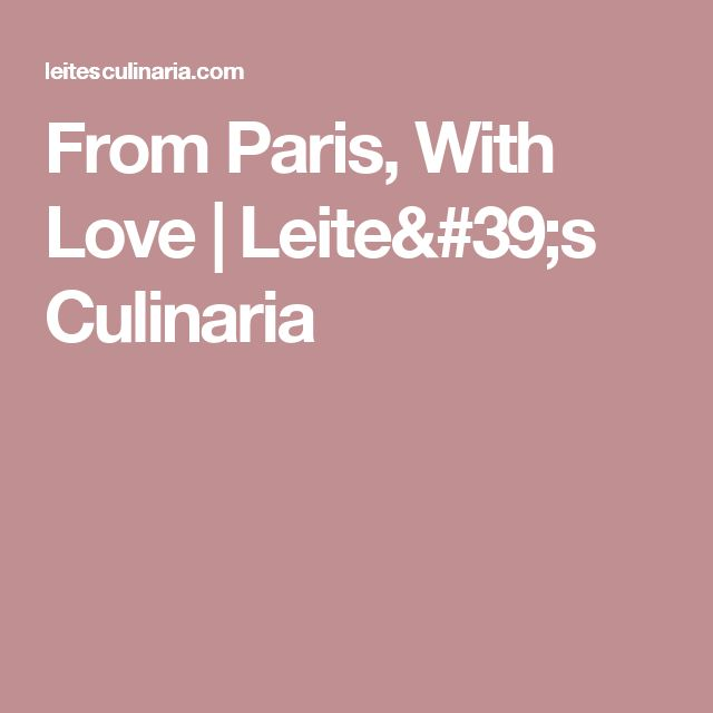 From Paris, With Love | Leite's Culinaria
