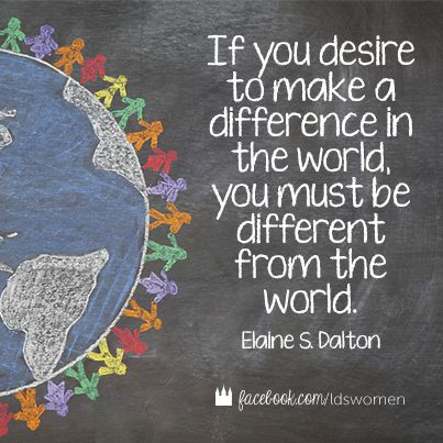 Make a difference in the world.  #lds #mormon #quotes
