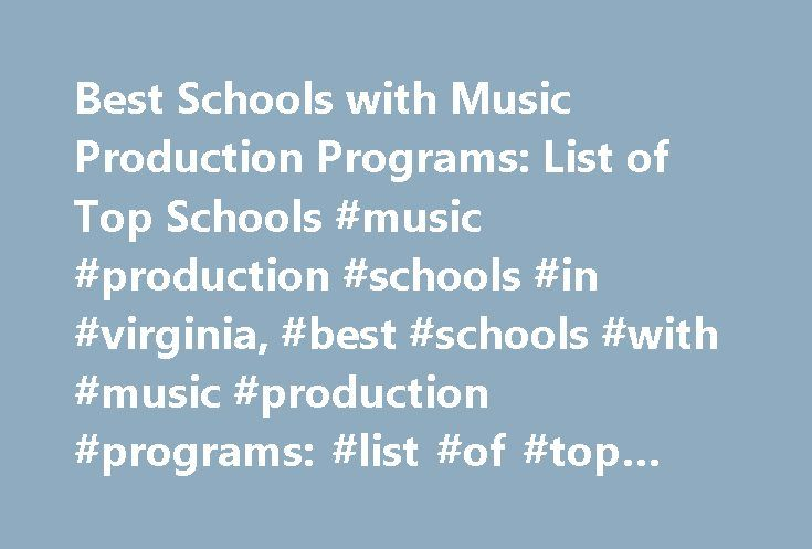 Best Schools with Music Production Programs: List of Top Schools #music #production #schools #in #virginia, #best #schools #with #music #production #programs: #list #of #top #schools http://coupons.nef2.com/best-schools-with-music-production-programs-list-of-top-schools-music-production-schools-in-virginia-best-schools-with-music-production-programs-list-of-top-schools/  # Best Schools with Music Production Programs: List of Top Schools School Overviews The East Coast hosts two schools that…