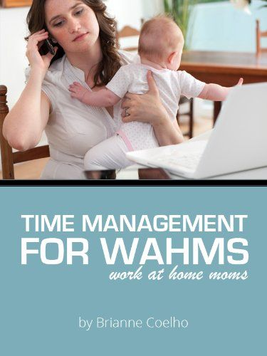 Time Management Tips: Work At Home Moms. #momsworkfromhome