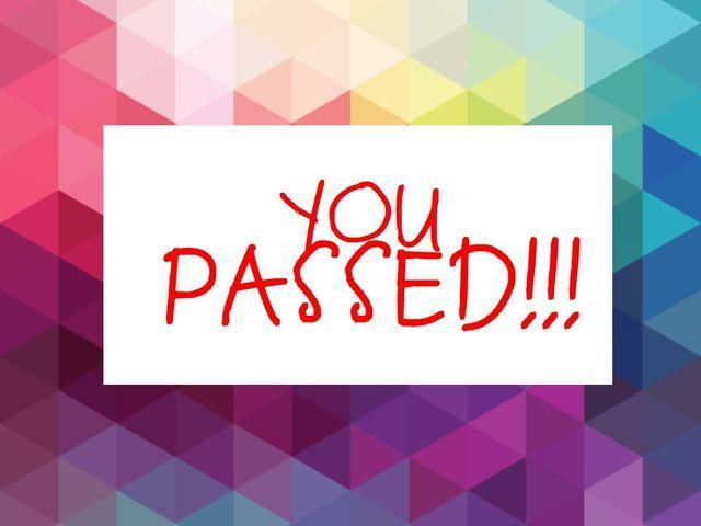 I got: You Passed!!  !