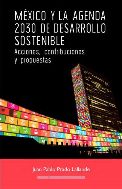 México y la Agenda. 2030 de Desarrollo. Sostenible. Acciones, contribuciones y propuestas (EBOOK) FULL TEXT: https://archivos.juridicas.unam.mx/www/bjv/libros/9/4303/1.pdf