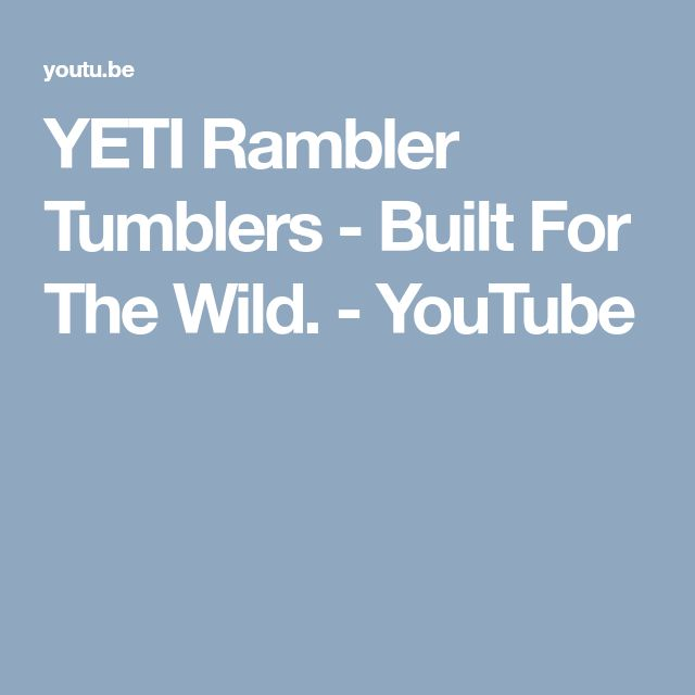YETI Rambler Tumblers - Built For The Wild. - YouTube