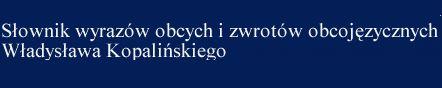 Słownik wyrazów obcych i zwrotów obcojęzycznych Władysława Kopalińskiego