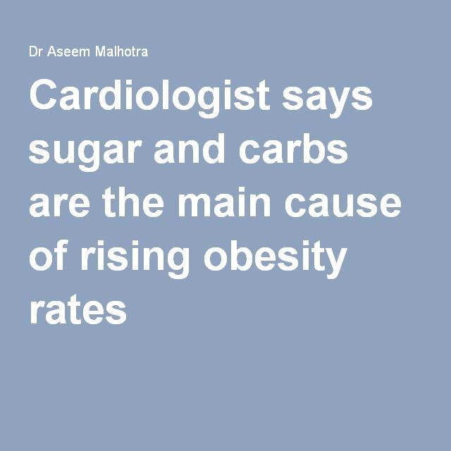 Cardiologist says sugar and carbs are the main cause of rising obesity rates
