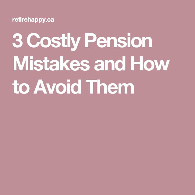 3 Costly Pension Mistakes and How to Avoid Them