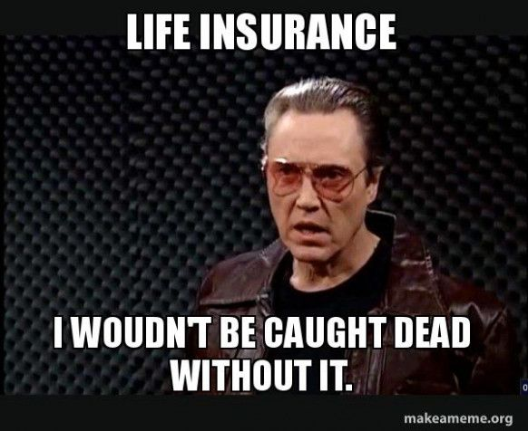 This Is Why Life Insurance Meme Is So Famous Life Insurance Meme Insurance Meme Life Insurance Quotes Insurance Humor