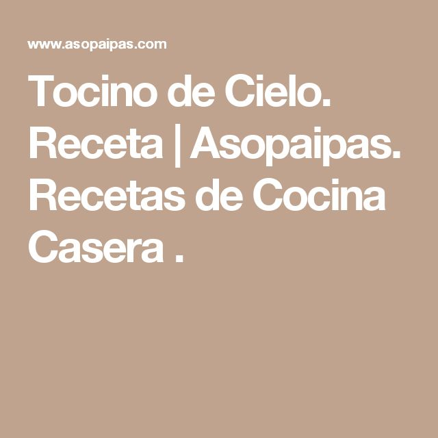 Tocino de Cielo. Receta           |            Asopaipas. Recetas de Cocina Casera                                                               .