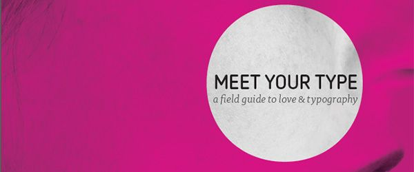 MEET YOUR TYPE: a field guide to love & typography  - http://noteandpoint.com/2011/11/fontshop-a-field-guide-to-typography/