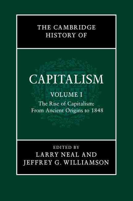 The Cambridge History of Capitalism: The Rise of Capitalism: from Ancient Origins to 1848