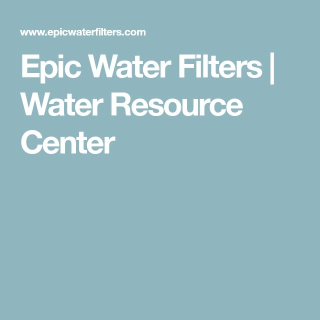 Epic Water Filters | Water Resource Center