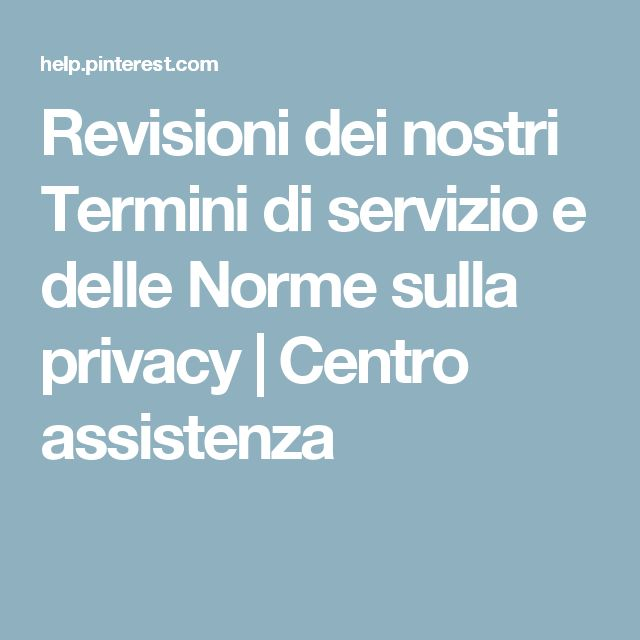 Revisioni dei nostri Termini di servizio e delle Norme sulla privacy   Centro assistenza