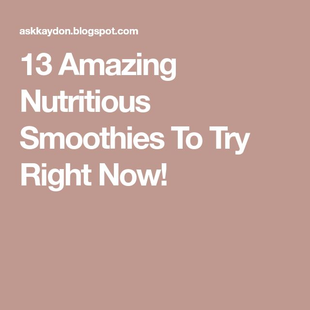 13 Amazing Nutritious Smoothies To Try Right Now!
