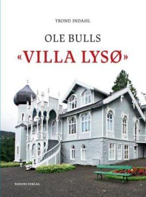 """""""Ole Bulls Villa Lysø"""" av Trond Indahl (ISBN: 8271285645, 9788271285647)"""