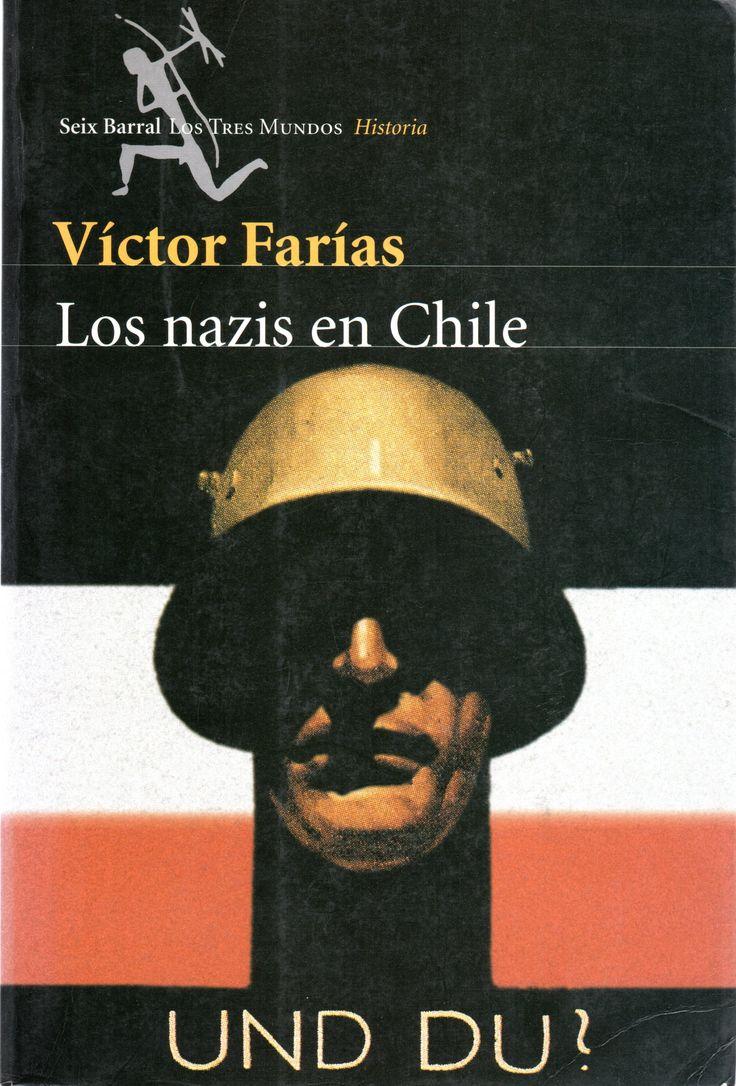 Los nazis en Chile Autor: Farías, Víctor, 1940- Materias:  NACIONALSOCIALISMO -- CHILE;    ALEMANES -- CHILE  Lugar y editor:   Barcelona : Seix Barral   Fecha de publicación:   2000