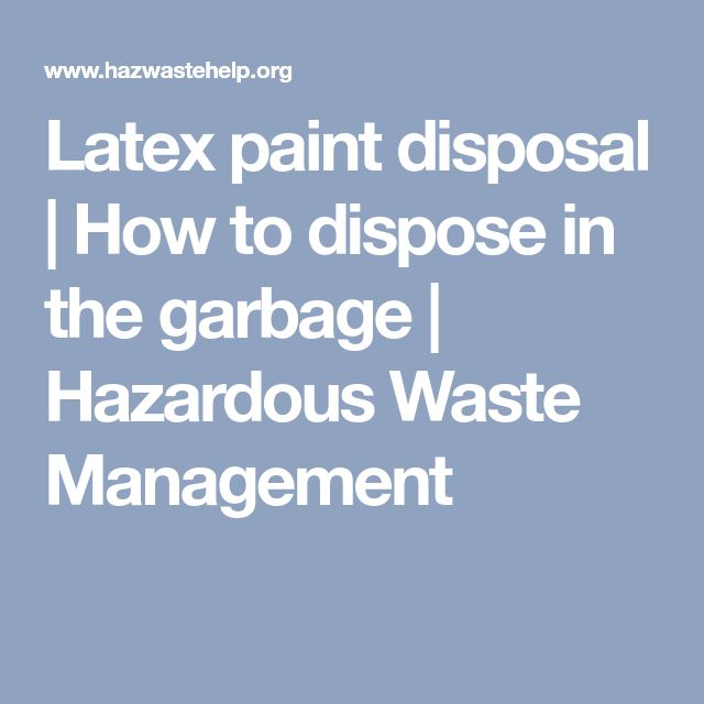 Latex paint disposal   How to dispose in the garbage   Hazardous Waste Management