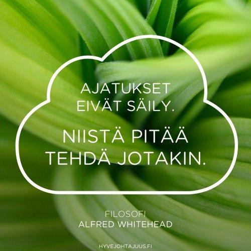 Ajatukset eivät säily. Niistä pitää tehdä jotakin. — Filosofi Alfred North Whitehead