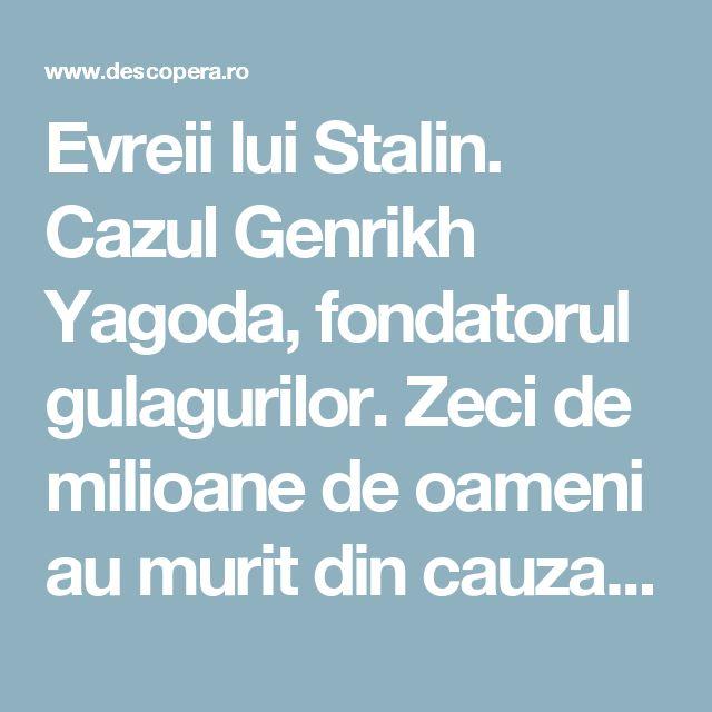 Evreii lui Stalin. Cazul Genrikh Yagoda, fondatorul gulagurilor. Zeci de milioane de oameni au murit din cauza sistemului creat de el