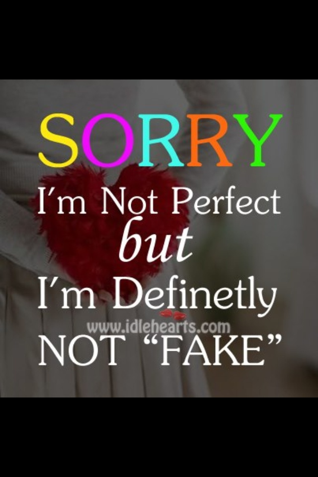 Im Not Fake Favorite Sayings Quotes Perfection Quotes Sayings