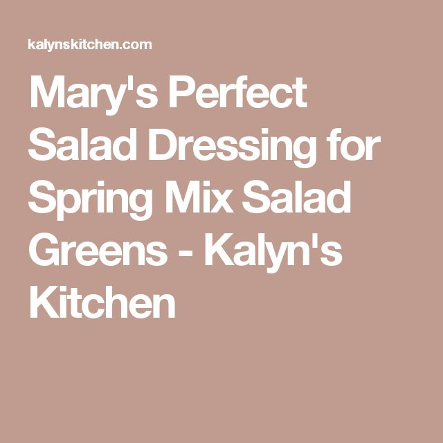 Mary's Perfect Salad Dressing for Spring Mix Salad Greens - Kalyn's Kitchen