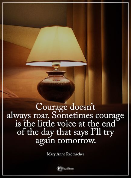 Courage doesn't always roar. Sometimes courage is the little voice at the end of the day that says I'll try again tomorrow. - Mary Anne Radmacher  #powerofpositivity #positivewords  #positivethinking #inspirationalquote #motivationalquotes #quotes #life #love #hope #faith #respect #courage