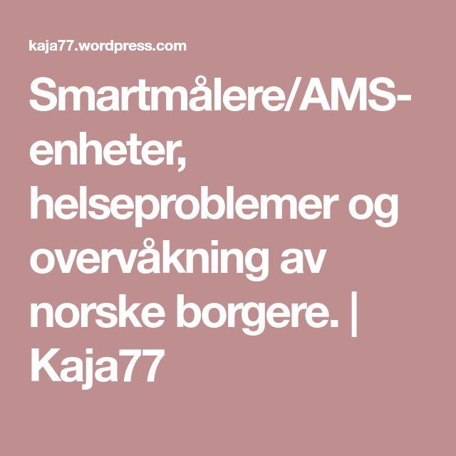 Smartmålere/AMS-enheter, helseproblemer og overvåkning av norske borgere. | Kaja77
