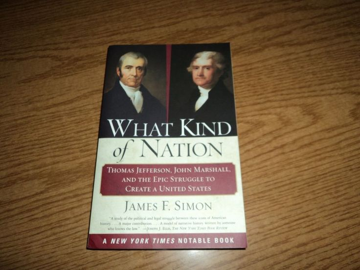What Kind of Nation Thomas Jefferson John Marshall Epic Struggle to Create US