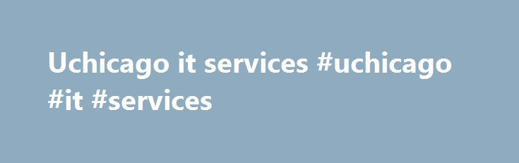 Uchicago it services #uchicago #it #services http://nigeria.remmont.com/uchicago-it-services-uchicago-it-services/  # College IT College IT Services College IT provides a number of services to the faculty and staff of the College of the University of Chicago. If you have any questions about the services listed here, feel free to call us at 773-834-2189. Computer and Software Consultation College IT gladly provides help with picking out the right computer and software packages for your…