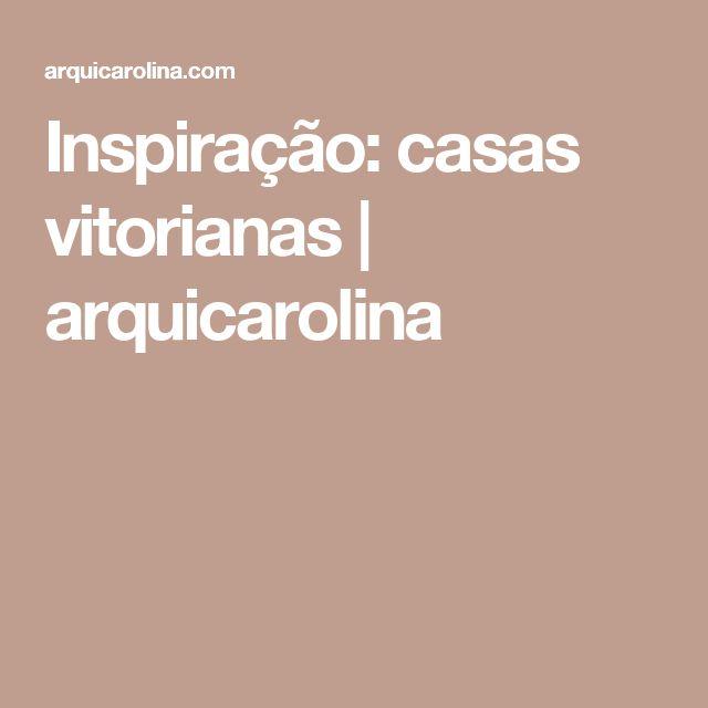 Inspiração: casas vitorianas | arquicarolina