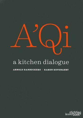A'Qi: A Kitchen Dialogue by Arnold Hanbucker,http://www.amazon.com/dp/905856441X/ref=cm_sw_r_pi_dp_wYrPsb1BSEFK9TCD