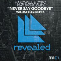 Hardwell & Dyro feat. Bright Lights - Never Say Goodbye (Wildstylez Remix) - OUT NOW! by Revealed Recordings on SoundCloud