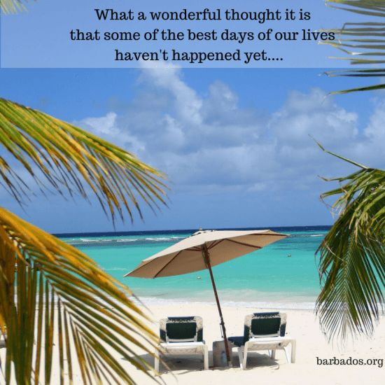 """What a wonderful thought it is that some of the best days of our lives haven't happened yet.""  Wishing all our fans many more wonderful days in #Barbados :)"