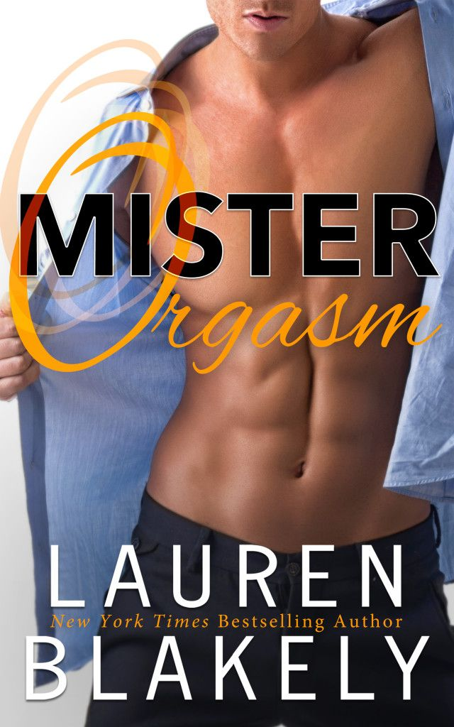 Mister Orgasm by Lauren Blakely | Release Date Summer 2016 | Genres: Contemporary Romance, Erotic Romance, Humor