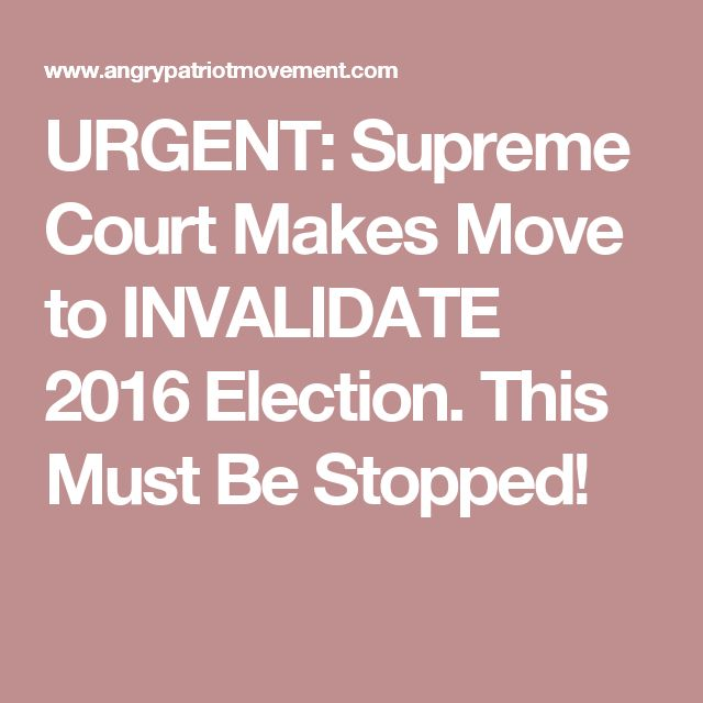 URGENT: Supreme Court Makes Move to INVALIDATE 2016 Election. This Must Be Stopped!