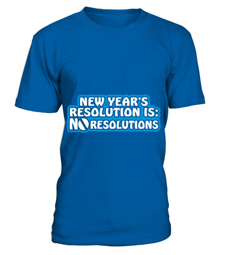 New Years Resolution Is No Resolutions  Funny New Year T-shirt, Best New Year T-shirt