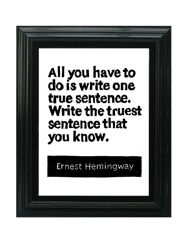 how to write: Inspiration, Quotes On Writing, Author Quotes, Ernesthemingway, Ernest Hemingway Quotes, Quotes Writing, Truest Sentences, True Sentences, Linocut Prints