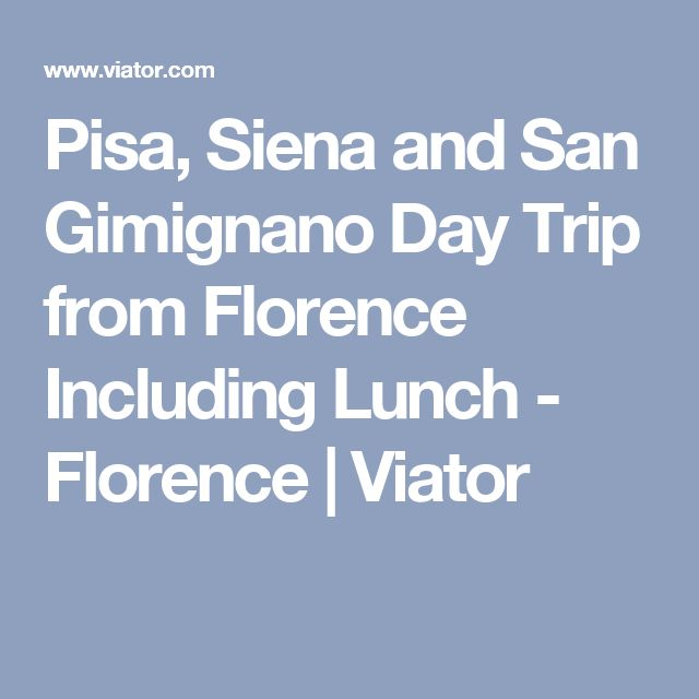 Pisa, Siena and San Gimignano Day Trip from Florence Including Lunch - Florence | Viator