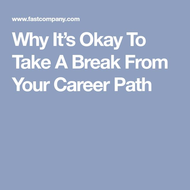 why its okay to take a break from your career path - Taking A Career Break Ideas Career Break Options