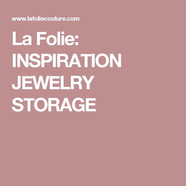 La Folie: INSPIRATION JEWELRY STORAGE