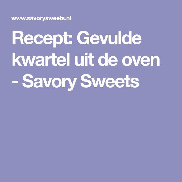 Recept: Gevulde kwartel uit de oven - Savory Sweets