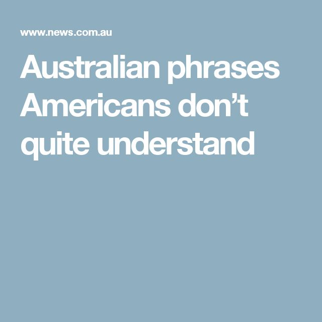 Australian phrases Americans don't quite understand