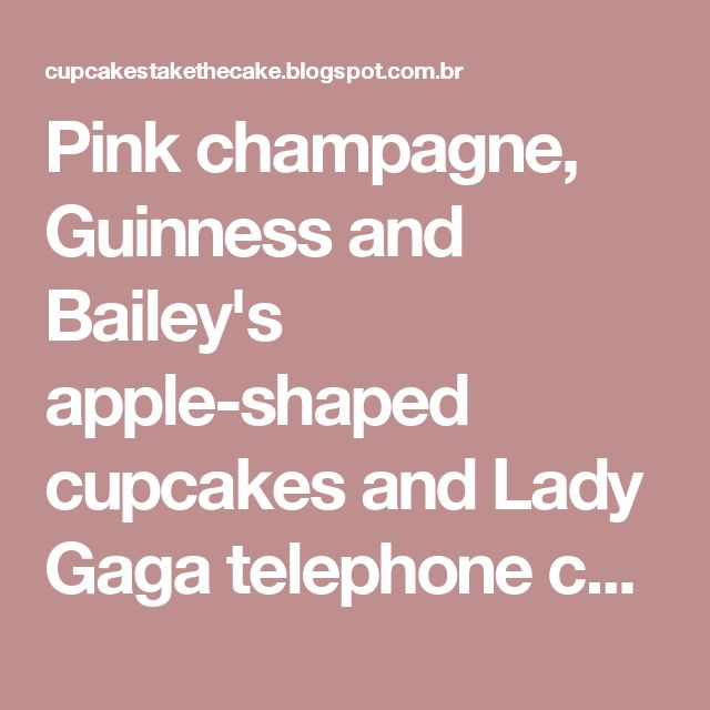 Pink champagne, Guinness and Bailey's apple-shaped cupcakes and Lady Gaga telephone cake from Brussels, Belgium