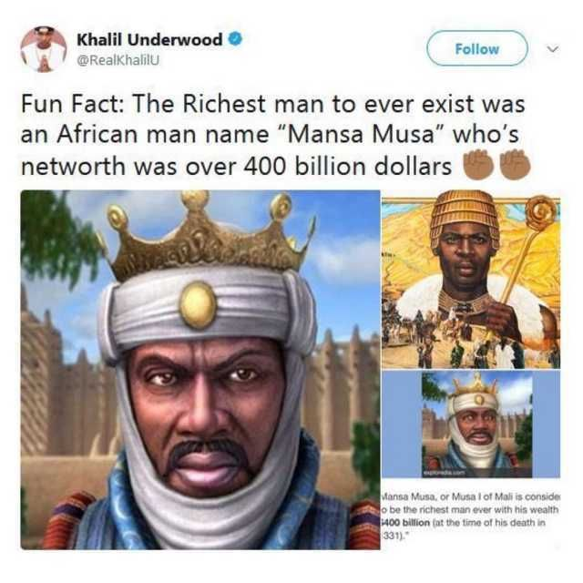 Khalil Underwood ® @Realkhaliu Follow Fun Fact The Richest man to ever exist was an African man name Mansa Musa whos networth was over 400…