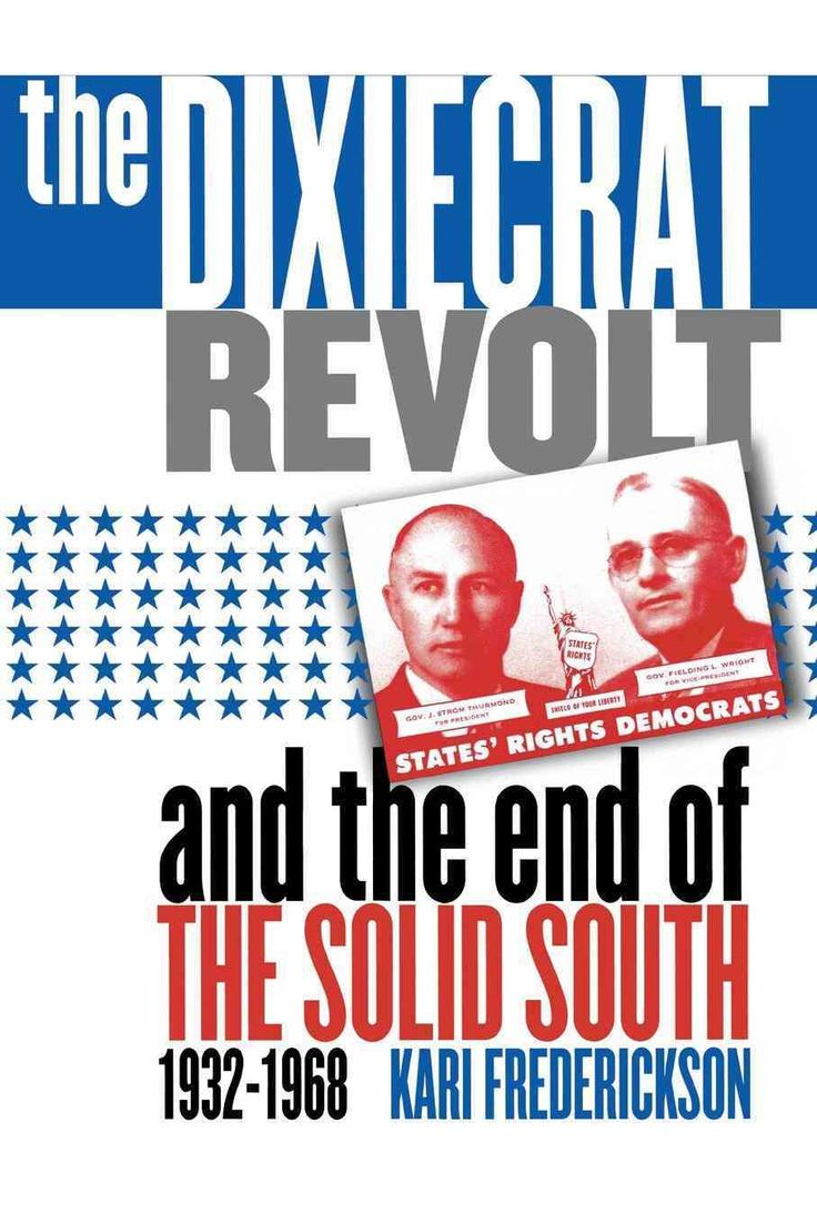 The Dixiecrat Revolt and the End of the Solid South 1932-1968