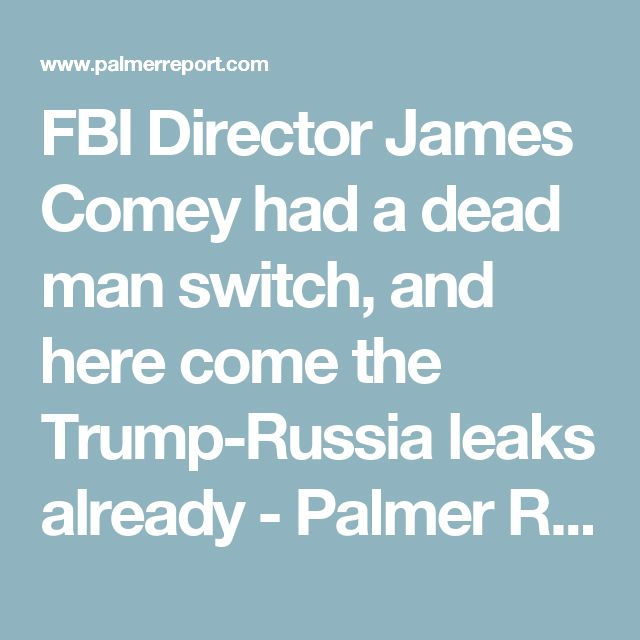 FBI Director James Comey had a dead man switch, and here come the Trump-Russia leaks already - Palmer Report